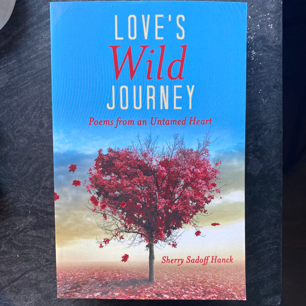 Loves Wild Journey: Poems from an Untamed Heart by Sherry Sadoff Hanck