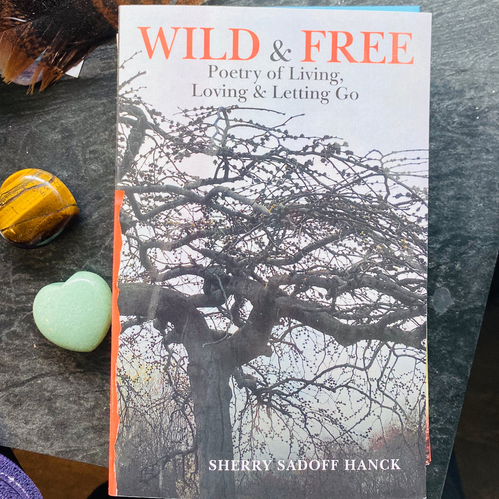 Wild & Free: Poetry of Living, Loving and Letting Go by Sherry Sadoff Hanck