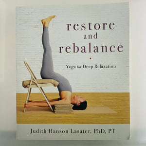 Restore and Rebalance by Judith Hanson Lasater, PhD, PT