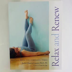 Relax and Renew by Judith Hanson Lasater PhD, PT