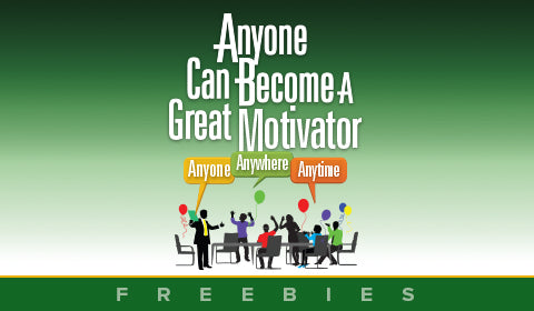"""Anyone Can Become A Great Motivator"" Freebies"