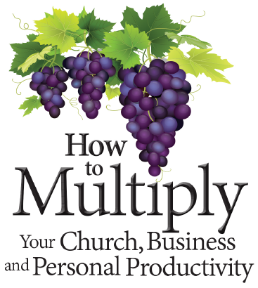 Multiply Your Church, Business and Personal Productivity