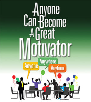 "Stream Now! ""Anyone Can Become a Great Motivator: Anyone, Anywhere, Anytime"" Video Series"