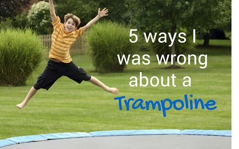 5 ways I was wrong about a trampoline