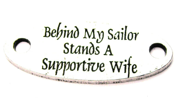 Behind My Sailor Stands A Supportive Wife - 2 Hole Connector Genuine American Pewter Charm
