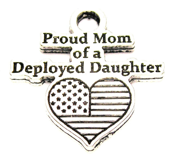 Proud Mom Of A Deployed Daughter Genuine American Pewter Charm