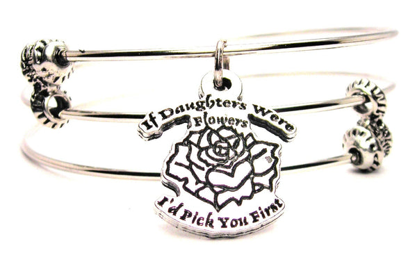 If Daughters Were Flowers Id Pick You First Triple Style Expandable Bangle Bracelet