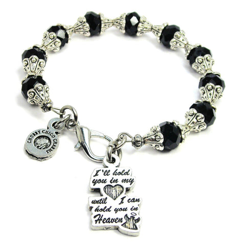 I'll Hold You In My Heart Until I Can Hold You In Heaven Capped Crystal Bracelet