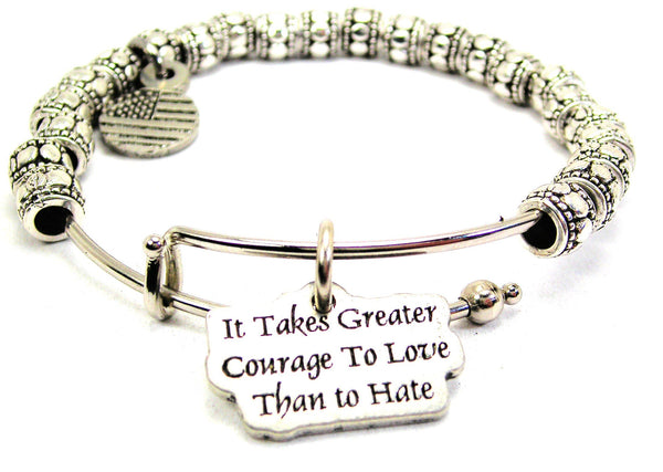 It Takes Greater Courage To Love Than To Hate Metal Beaded Bracelet
