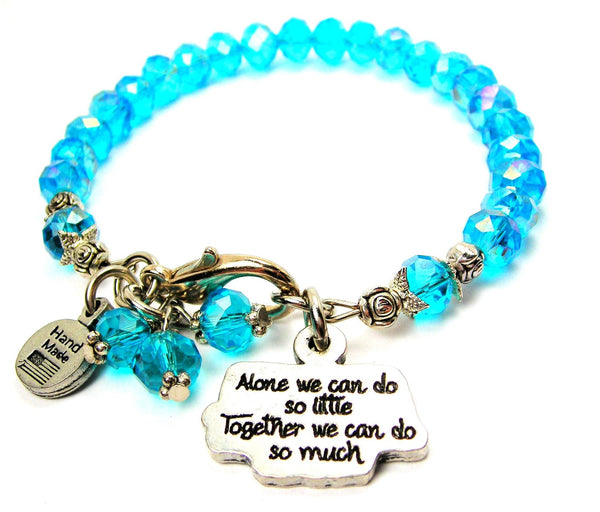 Alone We Can Do So Little Together We Can Do So Much Splash of Color Crystal Bracelet