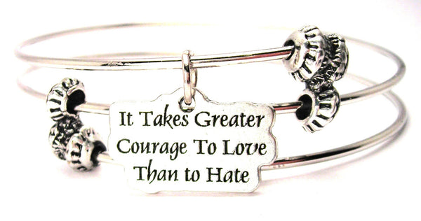 It Takes Greater Courage To Love Than To Hate Triple Style Expandable Bangle Bracelet
