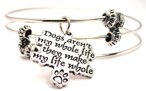 Dogs Aren't My Whole Life They Make My Life Whole Triple Style Expandable Bangle Bracelet