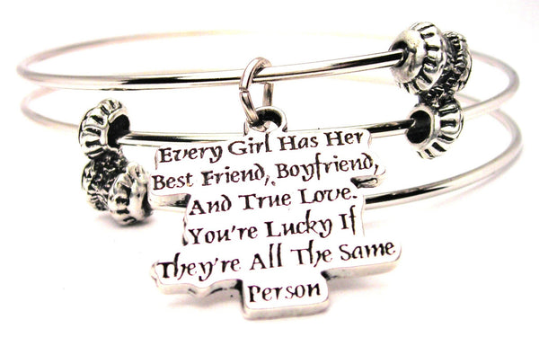 Every Girl Has Her Best Friend, Boyfriend And True Love. You're Lucky If They're All The Same Person Triple Style Expandable Bangle Bracelet
