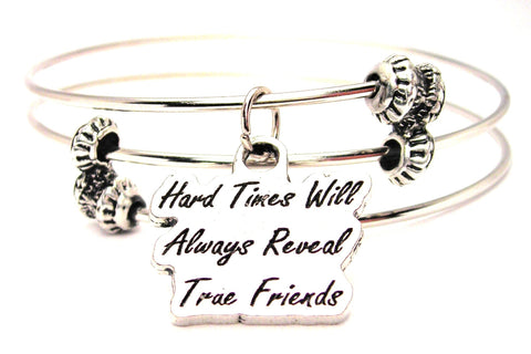 Hard Times Will Always Reveal True Friends Triple Style Expandable Bangle Bracelet