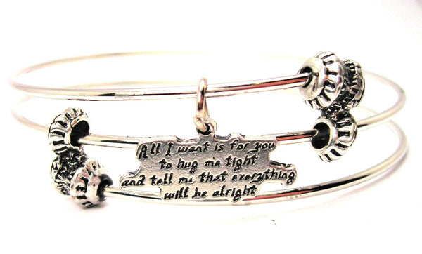 All I Want Is For You To Hug Me Tight And Tell Me That Everything Will Be Alright Triple Style Expandable Bangle Bracelet