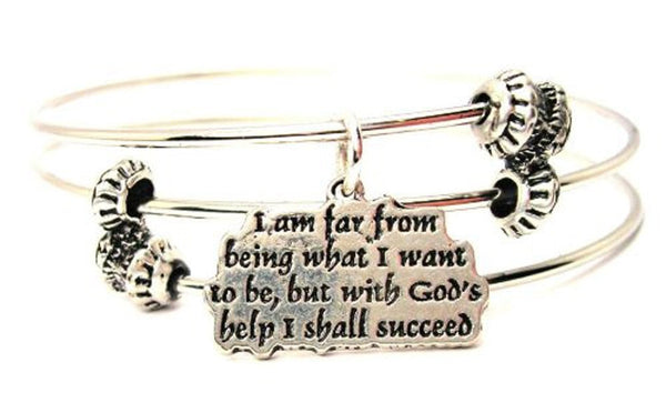 I Am Far From Being What I Want To Be But With God's Help I Shall Succeed Triple Style Expandable Bangle Bracelet