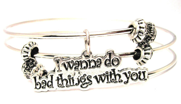 I Wanna Do Bad Things With You Triple Style Expandable Bangle Bracelet