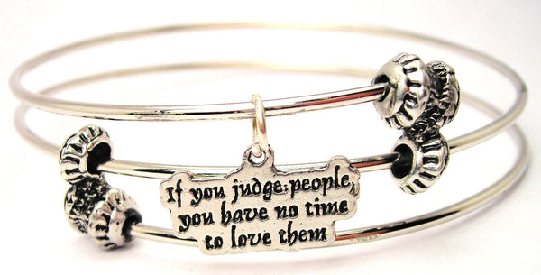 If You Judge People You Have No Time To Love Them Triple Style Expandable Bangle Bracelet