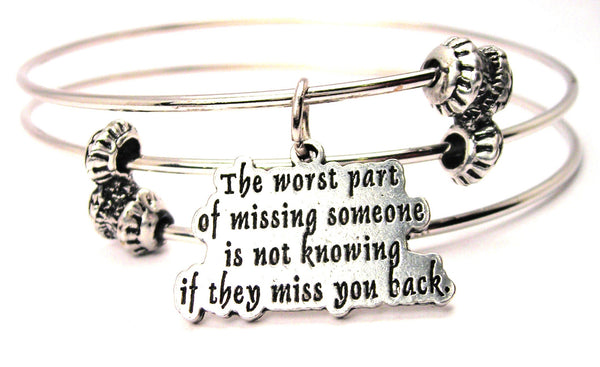 The Worst Part Of Missing Someone Is Not Knowing If They Miss You Back Triple Style Expandable Bangle Bracelet