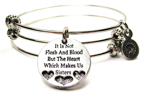 It Is Not The Flesh And Blood But The Heart Which Makes Us Sisters Triple Style Expandable Bangle Bracelet