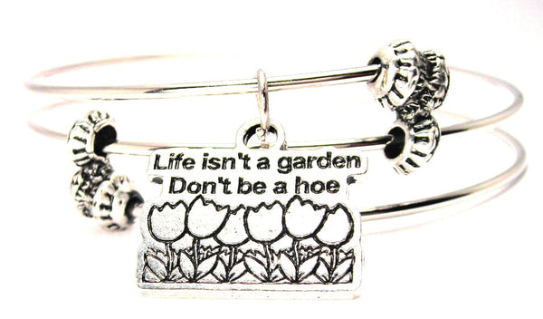 Life Isn't A Garden Don'T Be A Hoe Triple Style Expandable Bangle Bracelet