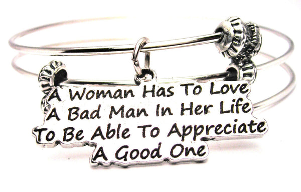 A Woman Has To Love A Bad Man In Her Life To Be Able To Appreciate A Good One Triple Style Expandable Bangle Bracelet