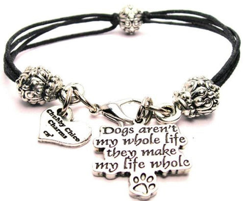 Dogs Aren't My Whole Life They Make My Life Whole Beaded Black Cord Bracelet