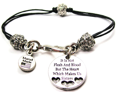 It Is Not The Flesh And Blood But The Heart Which Makes Us Sisters Beaded Black Cord Bracelet
