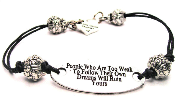 People Who Are Too Weak To Follow Their Own Dreams Will Ruin Yours Pewter Plate Black Cord Bracelet