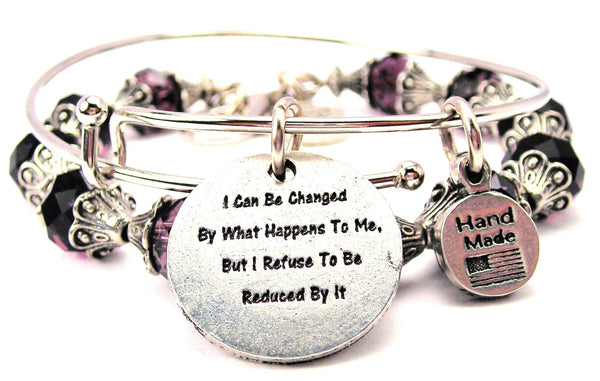 I Can Be Changed By What Happens To Me But I Refuse To Reduced By It 2 Piece Collection
