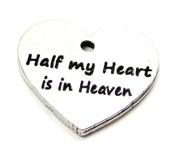 Half My Heart Is In Heaven  Genuine American Pewter Charm