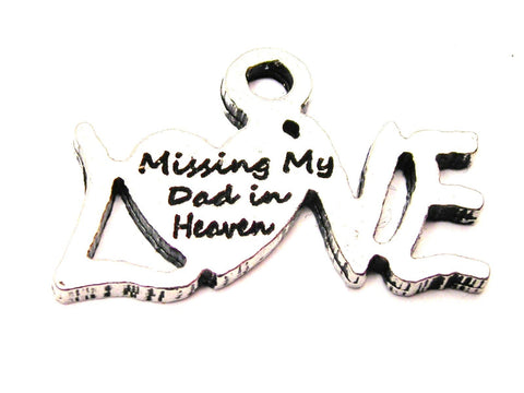 Missing My Dad In Heaven Genuine American Pewter Charm