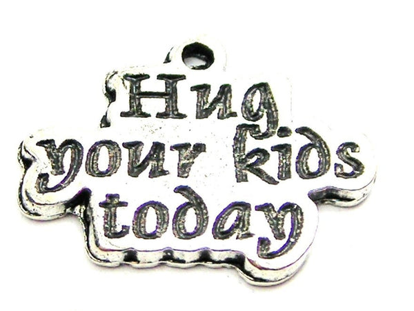 Hug Your Kids Today Genuine American Pewter Charm