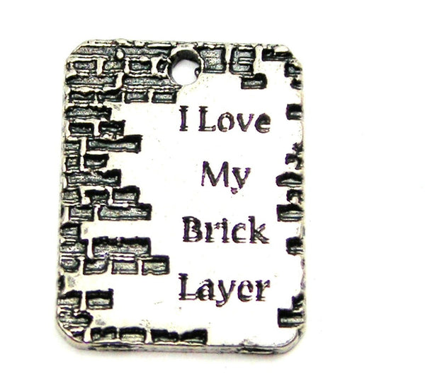 I Love My Brick Layer Genuine American Pewter Charm