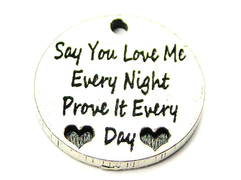 Say You Love Me Every Night Prove It Every Day Genuine American Pewter Charm