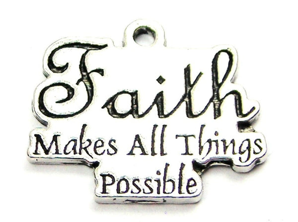Faith Makes All Things Possible Genuine American Pewter Charm