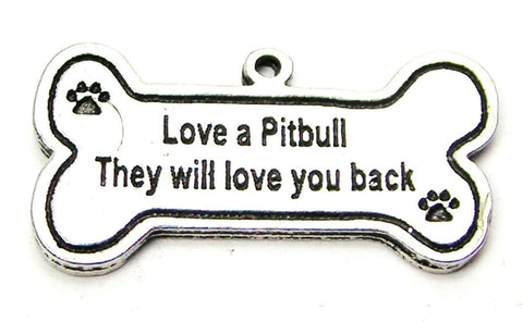 Love A Pit bull They Will Love You Back Genuine American Pewter Charm