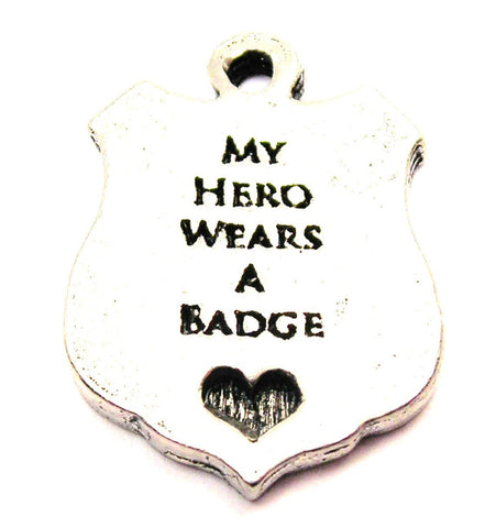 My Hero Wears A Badge Genuine American Pewter Charm
