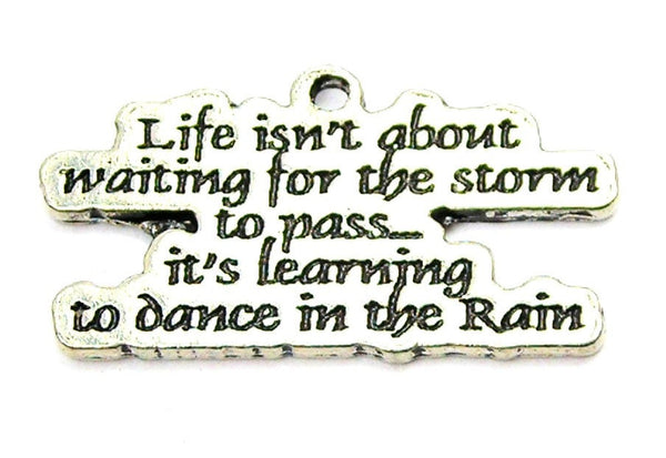 Life Isn't About Waiting For The Storm To Pass Its Learning To Dance In The Rain Genuine American Pewter Charm