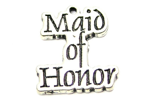 Maid Of Honor  Genuine American Pewter Charm
