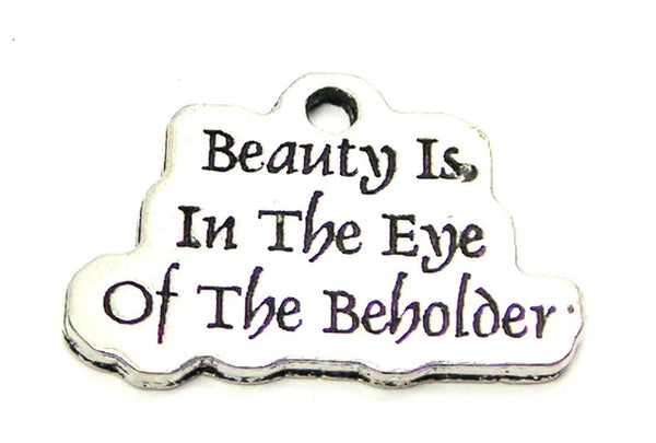 Beauty Is In The Eye Of The Beholder Genuine American Pewter Charm