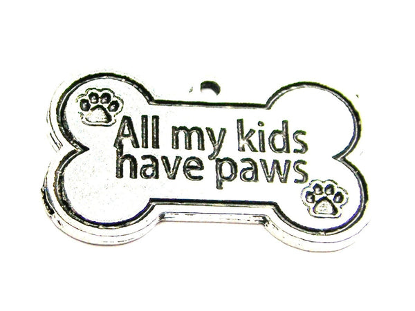 All My Kids Have Paws Genuine American Pewter Charm