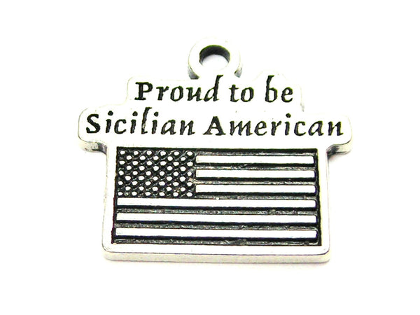 Proud To Be Sicilian American Genuine American Pewter Charm