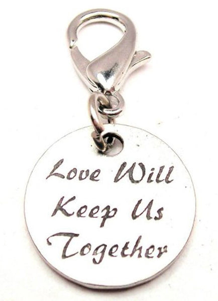 Love Will Keep Us Together Zipper Pull