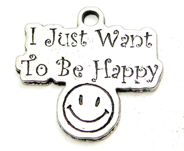 I Just Want To Be Happy Genuine American Pewter Charm