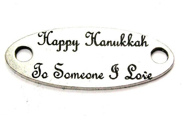 Happy Hanukkah To Someone I Love - 2 Hole Connector Genuine American Pewter Charm