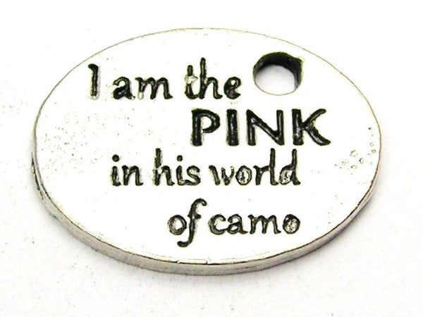 I Am The Pink In His World Of Camo Genuine American Pewter Charm