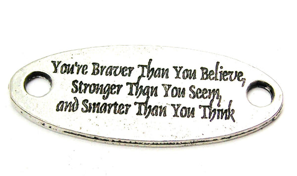 You're Braver Than You Believe Stronger Than You Seem And Smarter Than You Think - 2 Hole Connector Genuine American Pewter Charm