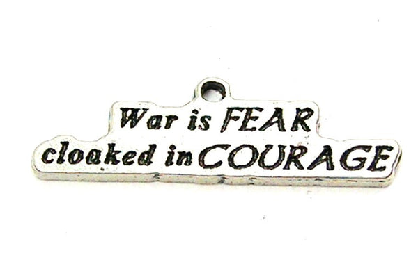 War Is Fear Cloaked In Courage Genuine American Pewter Charm