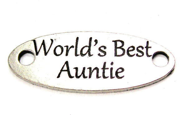 Worlds Best Auntie - 2 Hole Connector Genuine American Pewter Charm